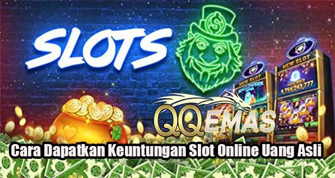 Cara Dapatkan Keuntungan Slot Online Uang Asli